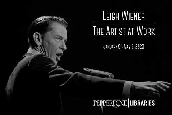 """Black and white picture of Frank Sinatra signing at microphone. Text overlay reads: """"Leigh Wiener: The Artist at Work. January 9 - May 8, 2020. Pepperdine Libraries"""""""