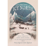 book cover for Explorations in the Icy North: How Travel Narratives Shaped Arctic Science in the Nineteenth Century