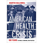 book cover for American Health Crisis: One Hundred Years of Panic, Planning, and Politics
