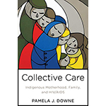 book cover for Collective Care: Indigenous Motherhood, Family, and HIV/AIDS