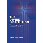 book cover for The Divine Institution: White Evangelicalism's Politics of the Family