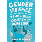 book cover for Gender Violence and the Transnational Politics of the Honor