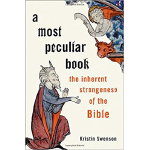 book cover of A Most Peculiar Book: The Inherent Strangeness of the Bible