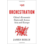 book cover - Orchestration: China's Economic Statecraft Across Asia and Europe - Melinda Raine's April 2021 book pick