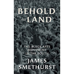 book cover for Behold the Land: The Black Arts Movement in the South