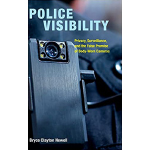 book cover for Police Visibility: Privacy, Surveillance, and the False Promise of Body-Worn Cameras